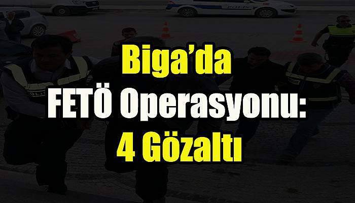 Biga'da FETÖ Operasyonu: 4 Gözaltı