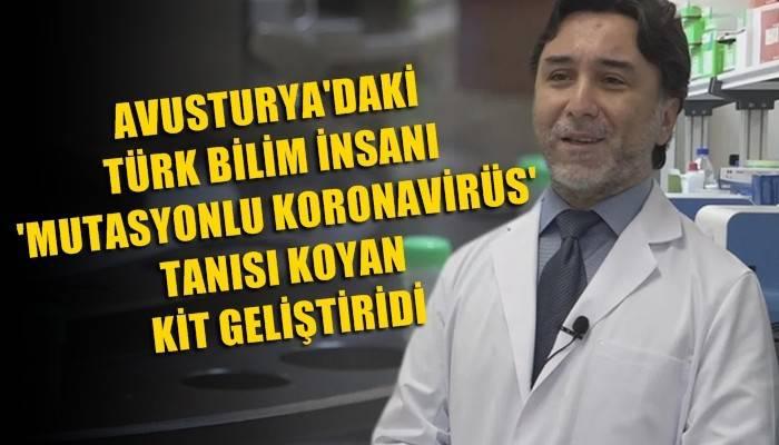 Avusturya'daki Türk bilim insanı 'mutasyonlu koronavirüs' tanısı koyan kit geliştirdi (VİDEO)