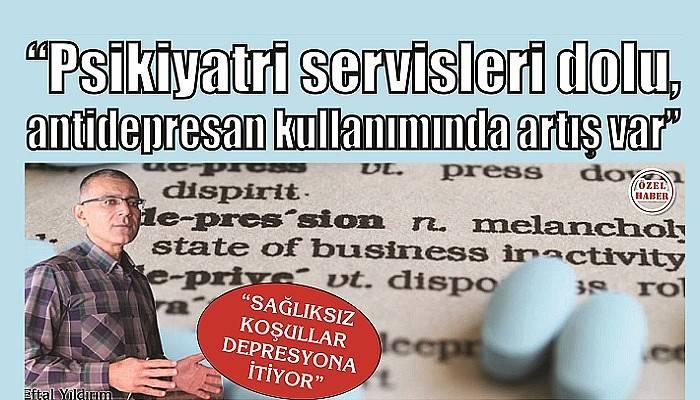 """""""SAĞLIKSIZ KOŞULLAR DEPRESYONA İTİYOR"""""""