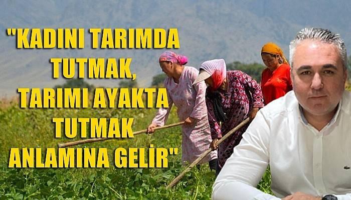 'Kadını tarımda tutmak, tarımı ayakta tutmak anlamına gelir'