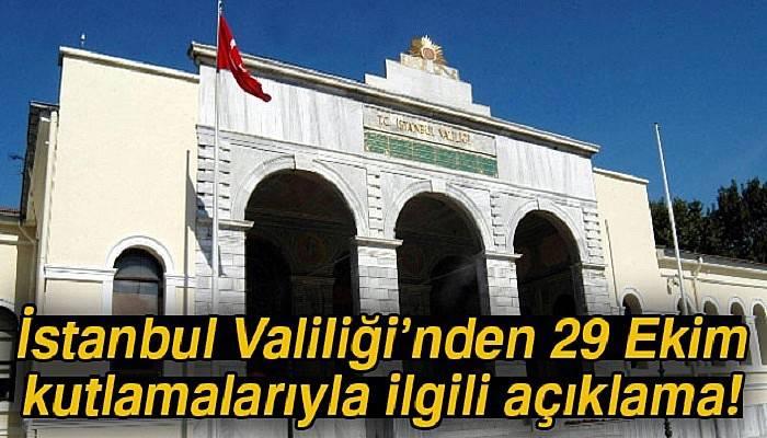 İstanbul Valiliği'nden 29 Ekim kutlamalarıyla ilgili açıklama
