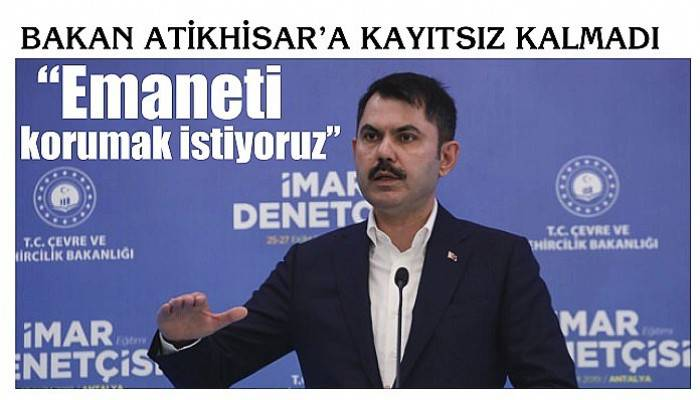 "BAKAN ATİKHİSAR'A KAYITSIZ KALMADI ""Emaneti korumak istiyoruz"""