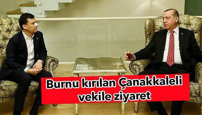 Cumhurbaşkanı Erdoğan'dan burnu kırılan Çanakkaleli vekile ziyaret