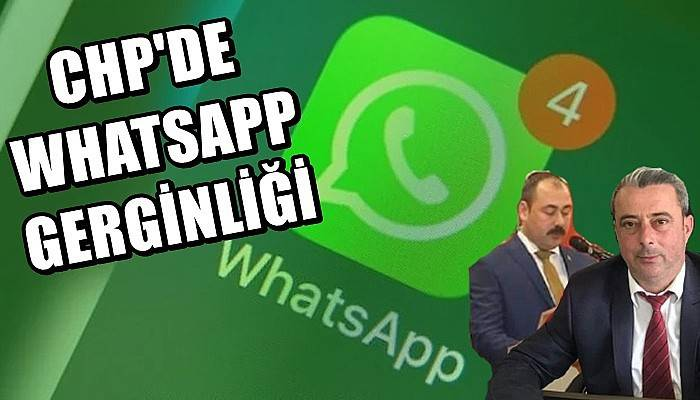 Çanakkale CHP'de WhatsApp gerginliği