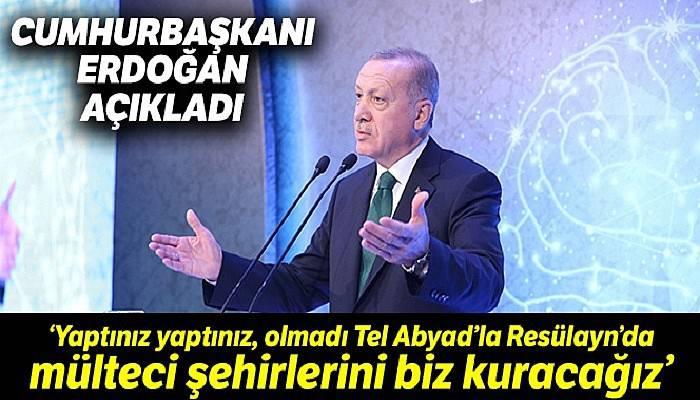"""Cumhurbaşkanı Erdoğan: """"Yaptınız yaptınız, olmadı Tel Abyad'la Resulayn'da mülteci şehirlerini biz kuracağız"""""""