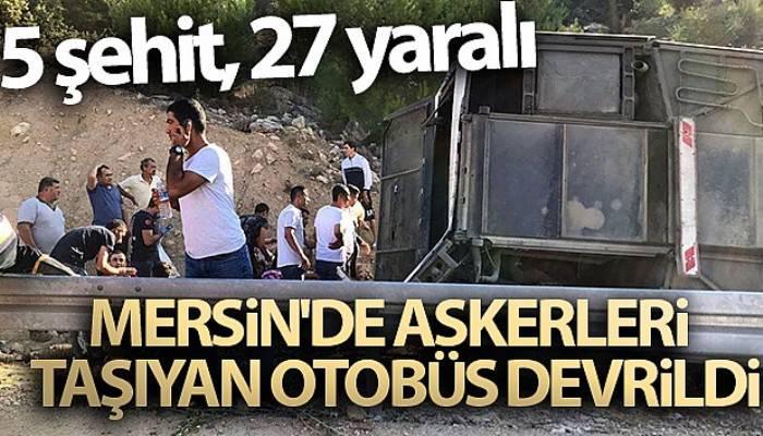 Mersin'de askerleri taşıyan otobüs devrildi: 5 şehit, 27 yaralı (VİDEO)