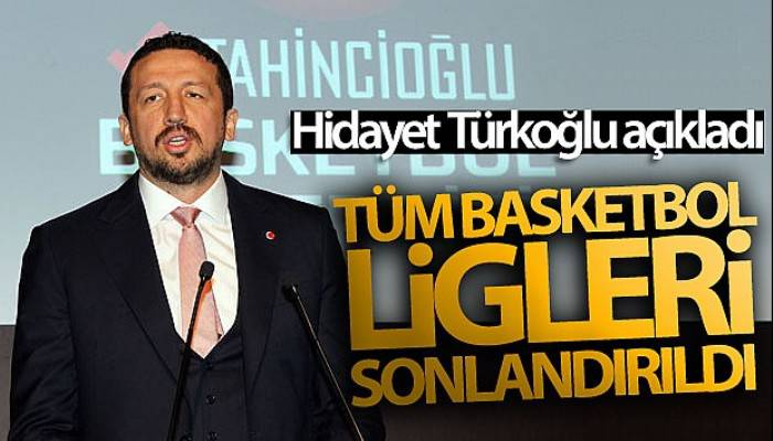 Hidayet Türkoğlu :'Tüm basketbol ligleri sonlandırıldı, şampiyon ilan edilmeyecek'