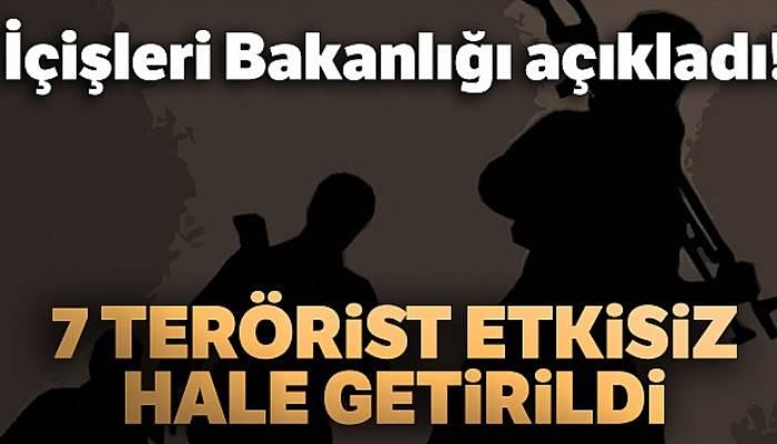 İçişleri Bakanlığı açıkladı! 7 terörist etkisiz hale getirildi
