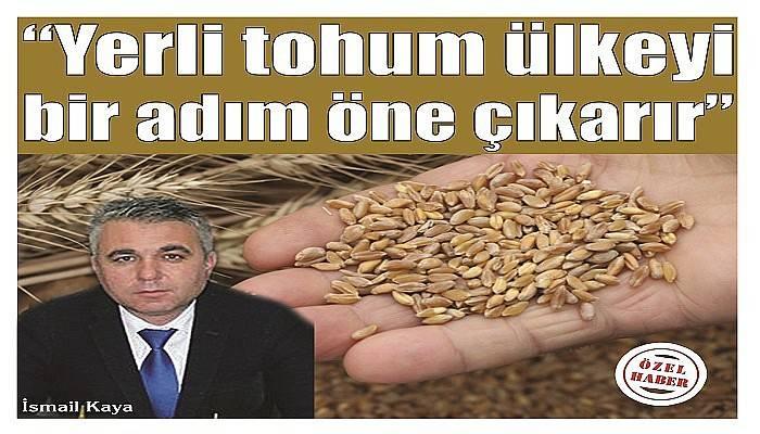 """""""Yerli tohum ülkeyi bir adım öne çıkarır"""""""