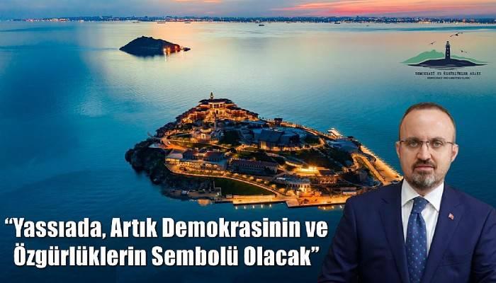 Turan: 'Yassıada, Artık Demokrasinin ve Özgürlüklerin Sembolü Olacak'