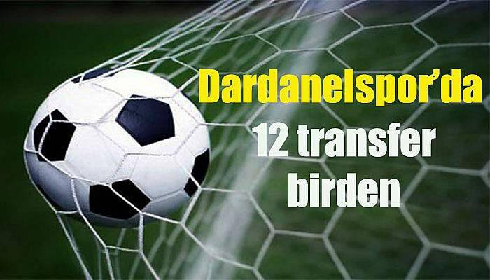 Dardanelspor'da 12 transfer birden