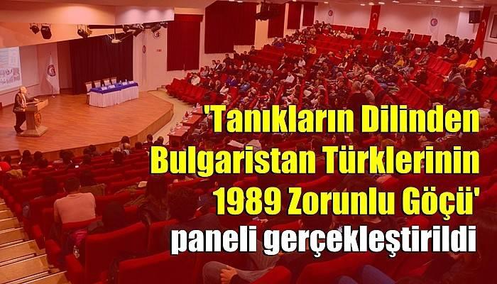 'Tanıkların Dilinden Bulgaristan Türklerinin 1989 Zorunlu Göçü' paneli gerçekleştirildi