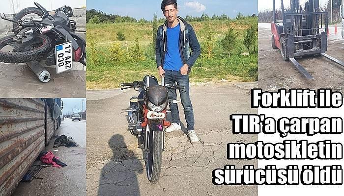 Forklift ile TIR'a çarpan motosikletin sürücüsü öldü