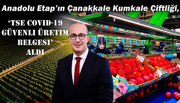Anadolu Etap'ın Çanakkale Kumkale Çiftliği, 'TSE COVID-19 Güvenli Üretim Belgesi' aldı