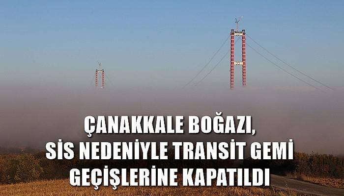 Çanakkale Boğazı, sis nedeniyle transit gemi geçişlerine kapatıldı (VİDEO)