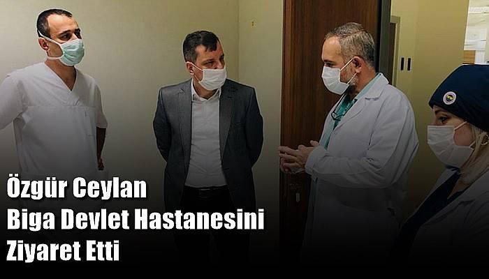 Özgür Ceylan Biga Devlet Hastanesini Ziyaret Etti