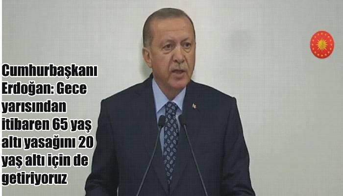 Cumhurbaşkanı Erdoğan: Gece yarısından itibaren 65 yaş altı yasağını 20 yaş altı için de getiriyoruz