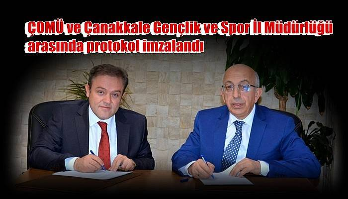 ÇOMÜ ve Çanakkale Gençlik ve Spor İl Müdürlüğü arasında protokol imzalandı