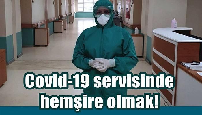 Covid-19 servisinde hemşire olmak!