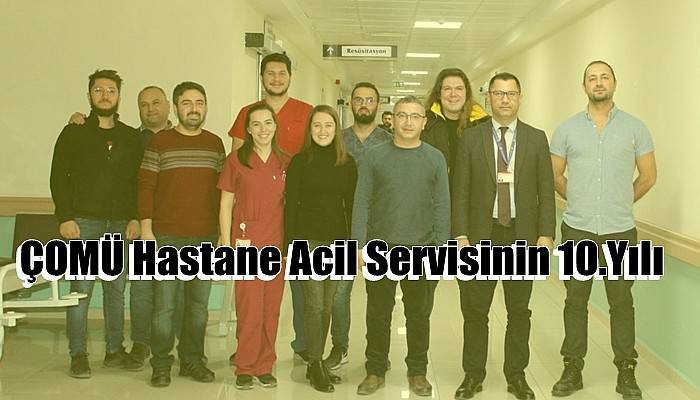 ÇOMÜ Hastane Acil Servisinin 10.Yılı