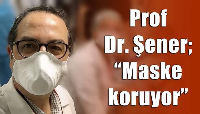 Prof Dr. Şener; 'Maske koruyor'