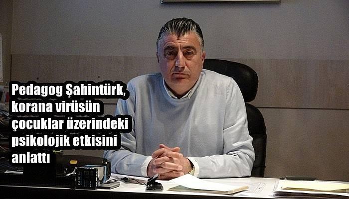 Pedagog Şahintürk, korana virüsün çocuklar üzerindeki psikolojik etkisini anlattı (VİDEO)