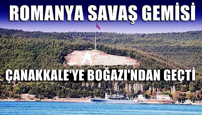 Romanya savaş gemisi Çanakkale Boğazı'ndan geçti (VİDEO)