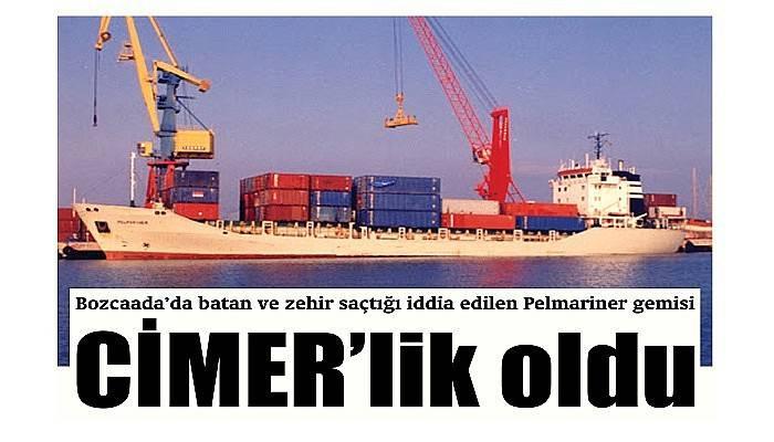 Olaylı gemi CİMER'lik oldu
