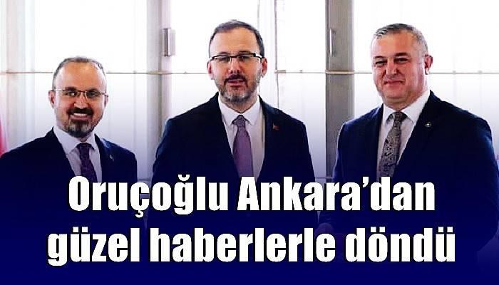 Oruçoğlu Ankara'dan güzel haberlerle döndü
