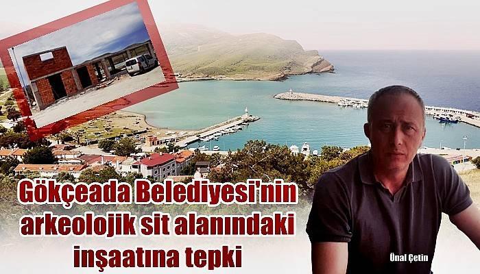 Gökçeada Belediyesi'nin arkeolojik sit alanındaki inşaatına tepki (VİDEO)