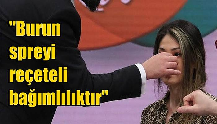 Bilgehan Aydın: 'Burun spreyi reçeteli bağımlılıktır'