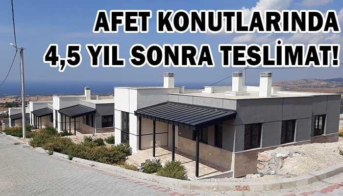AFET KONUTLARINDA 4,5 YIL SONRA TESLİMAT!