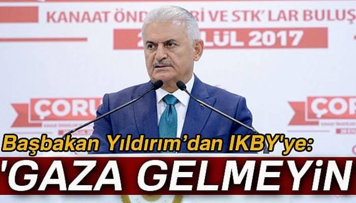 Başbakan Yıldırım'dan IKBY'ye: 'Gaza gelmeyin'