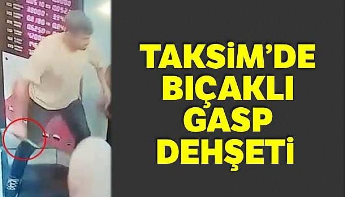 Taksim'de gasp dehşeti kamerada