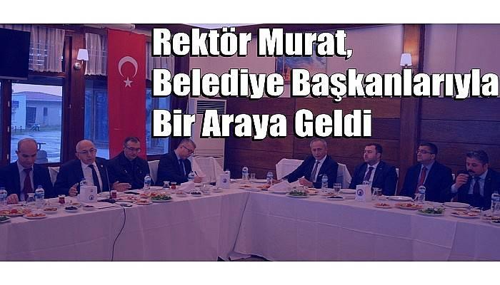 Rektör Murat, Belediye Başkanlarıyla Bir Araya Geldi
