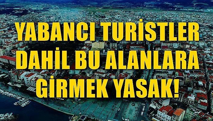 Yabancı turistler dahil bu alanlara girmek yasak!