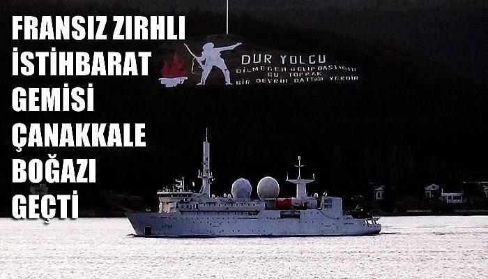 Fransız zırhlı istihbarat gemisi Çanakkale Boğazı'ndan geçti (VİDEO)