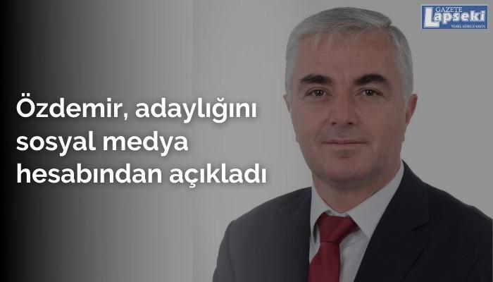Özdemir, adaylığını sosyal medya hesabından açıkladı