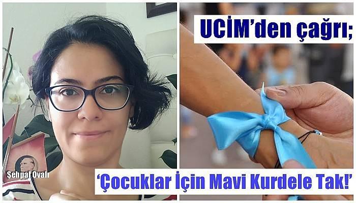 UCİM'den çağrı; 'Çocuklar İçin Mavi Kurdele Tak!'