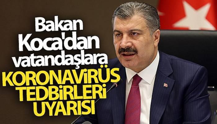 Bakan Koca'dan vatandaşlara koronavirüs tedbirleri uyarısı