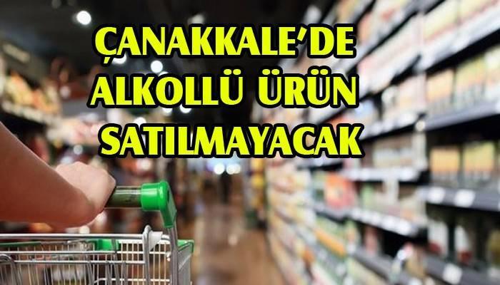 Çanakkale'de alkollü ürün satılmayacak