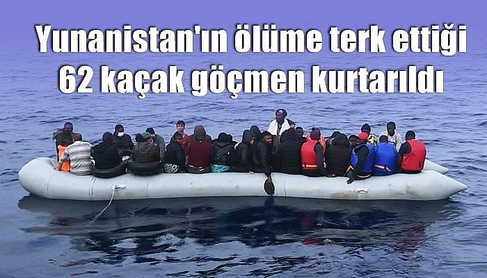 Yunanistan'ın ölüme terk ettiği 62 kaçak göçmen kurtarıldı