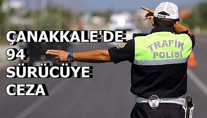Çanakkale'de hatalı sürücülere ceza yağdı!