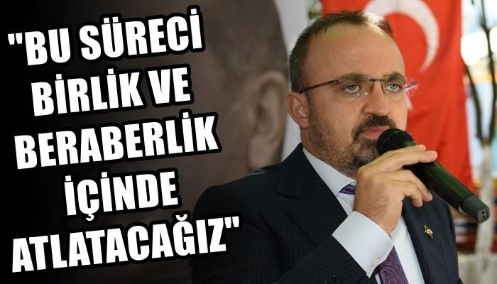 Ak Parti'li Turan: 'Bu süreci birlik ve beraberlik içinde aşacağız'