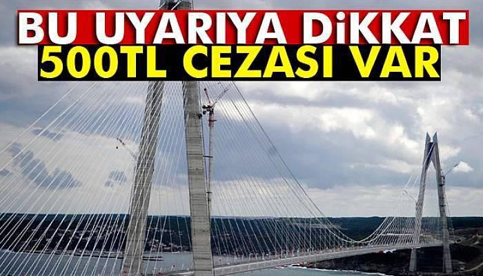 Boğaz köprülerinden kaçak geçişlere 500 TL ceza uygulaması başlıyor