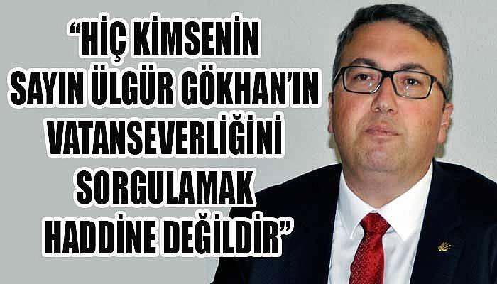 CHP Merkez İlçe Başkanı Uyanık, Gökhan'a sahip çıktı!