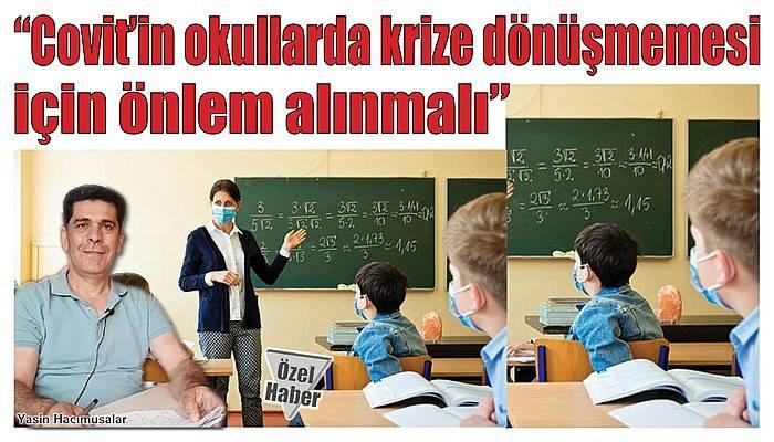 """""""Covit'in okullarda krize dönüşmemesi için önlem alınmalı"""""""