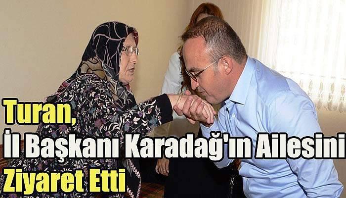 Milletvekili Turan, İl Başkanı Karadağ'ın ailesini ziyaret etti