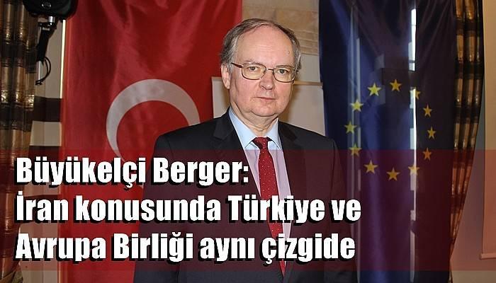 Büyükelçi Berger İran konusunda Türkiye ve Avrupa Birliği aynı çizgide (VİDEO)