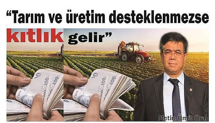 """""""Tarım ve üretim desteklenmezse kıtlık gelir"""""""